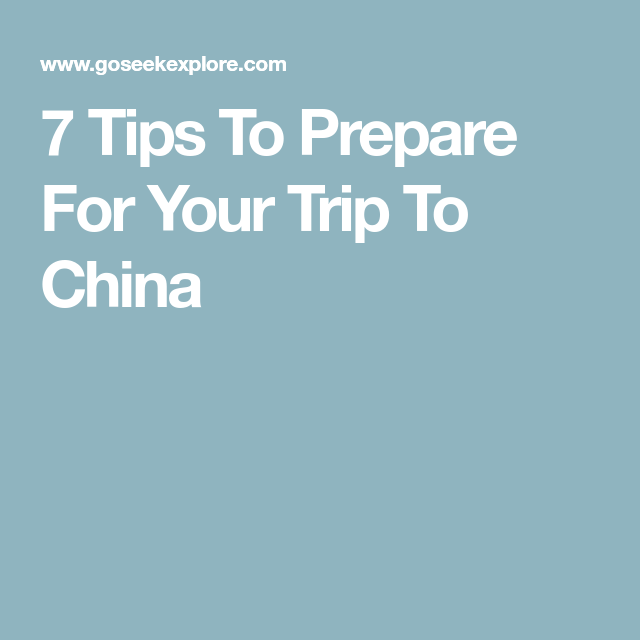7 Tips To Prepare For Your Trip To China