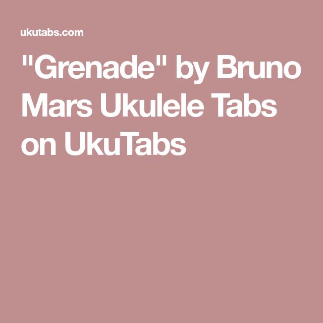 Grenade By Bruno Mars Ukulele Tabs On Ukutabs Ukulele Pinterest