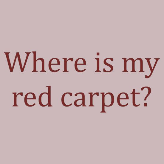 Where is my red carpet? T-Shirts & Hoodies