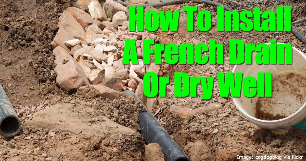 How To Install A French Drain Or Dry Well Dry Well French Drain Surface Drainage