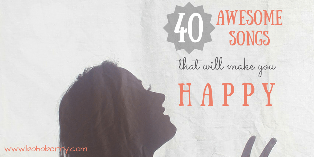40 Awesome Songs That Will Make You Happy @ bohoberry.com