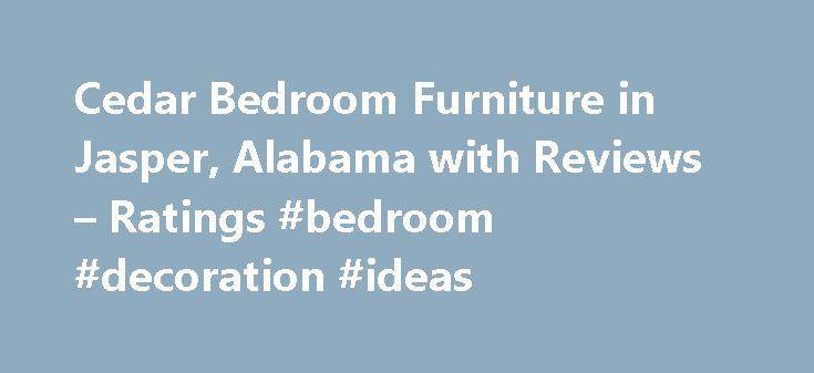 Cedar Bedroom Furniture in Jasper, Alabama with Reviews \u2013 Ratings