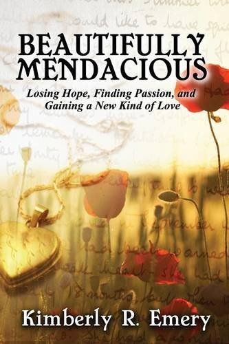 Beautifully Mendacious: Losing Hope, Finding Passion, and Gaining a New Kind of Love by Kimberly R Emery,  This is my big sister!!!!