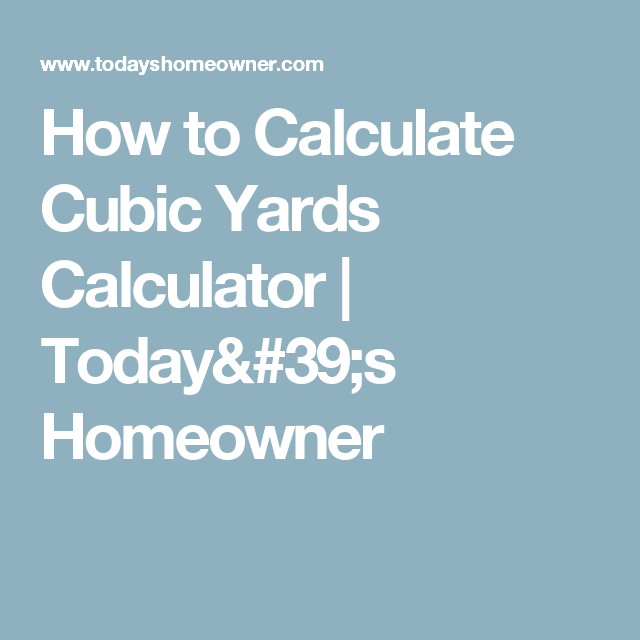 How to Calculate Cubic Yards Calculator | Today's Homeowner