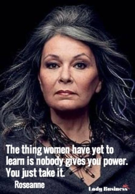 """The thing women have yet to learn is nobody gives you power. You just take it."" - Roseanne #LadyBizInspiration"