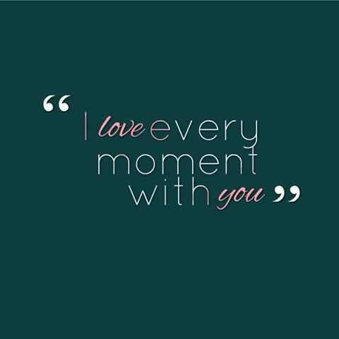 """I love every moment with you."" Yes I do <3"