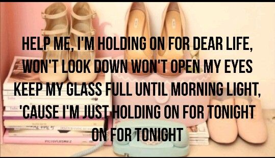 Sia keep my glass full until morning light cuz im just holding on ...