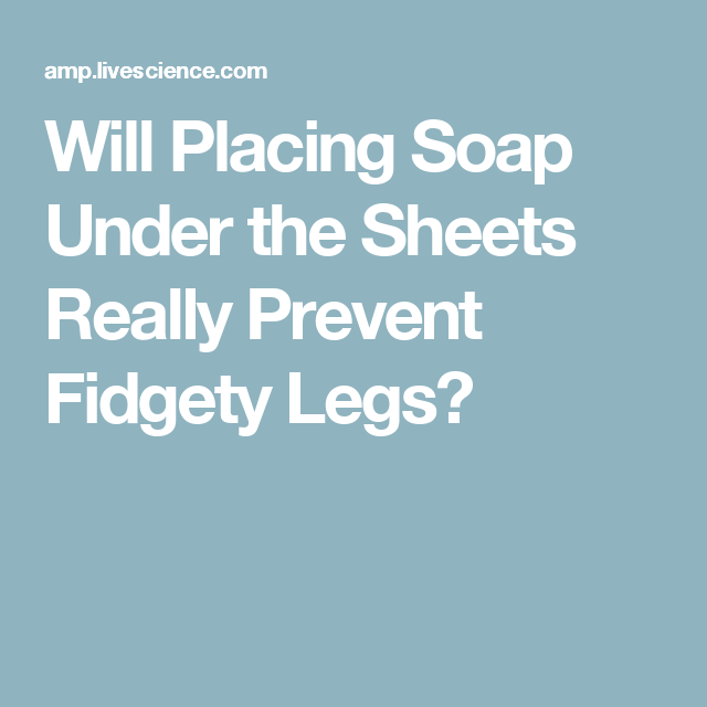 Will Placing Soap Under The Sheets Really Prevent Fidgety