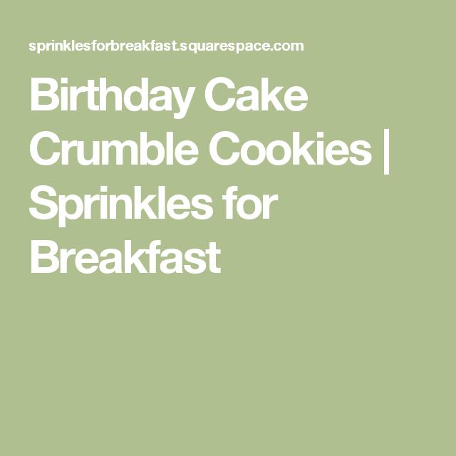 Birthday Cake Crumble Cookies  | Sprinkles for Breakfast