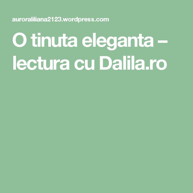 O tinuta eleganta – lectura cu Dalila.ro
