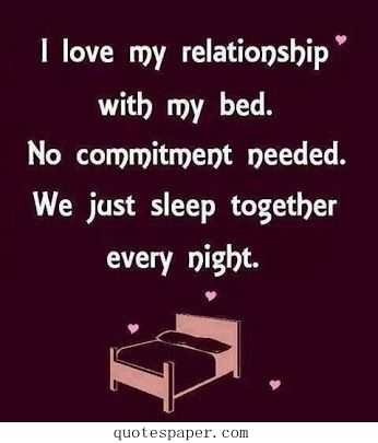 I Love My Relationship With My Bed Quotes About Life Funny Quotes Life Quotes Relationship Quotes