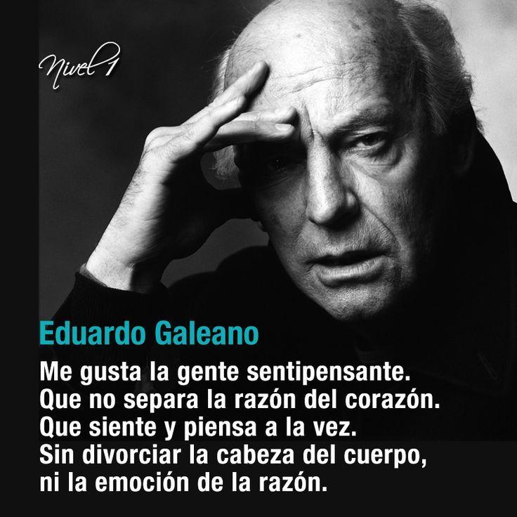 Eduardo Galeano Me Gusta La Gente Sentipensante Pensando En Ti Frases De La Vida Emociones