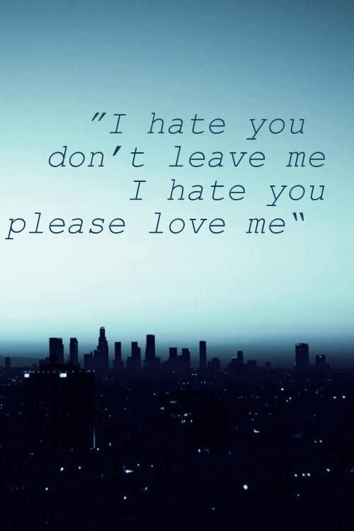 i hate you don't leave me i hate you please love me- Demi ...