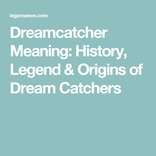 History Of Dream Catchers Dreamcatcher Meaning History Legend & Origins Of Dream Catchers