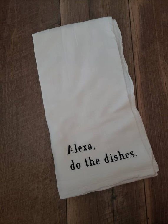 Alexa, do the dishes. decorative flour sack dish towel  Alexa, do the dishes. decorative flour sack dish towel  #Alexa #Decorative #Dish #Dishes #Flour #Sack #Towel
