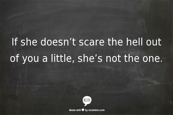 If She Doesn't Scare The Hell Out Of You A Little, She's