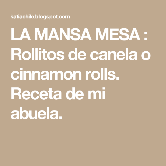 LA MANSA MESA : Rollitos de canela o cinnamon rolls. Receta de mi abuela.