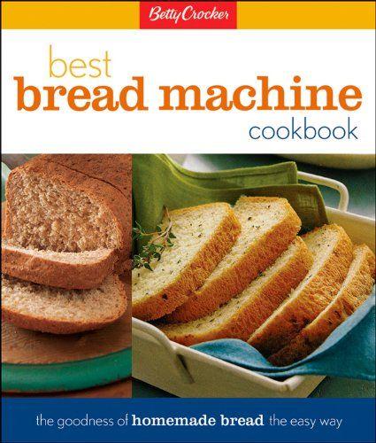 Betty Crockers Best Bread Machine Cookbook/Betty Crocker ...