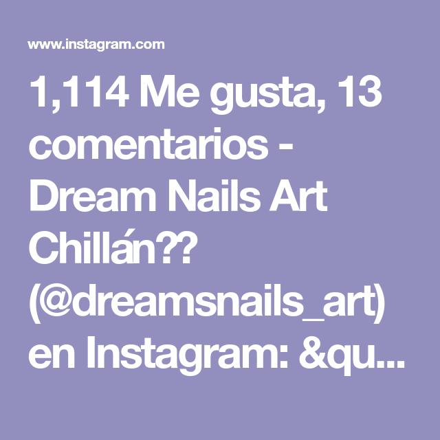 1,114 Me gusta, 13 comentarios - Dream Nails Art Chillán⭐️ (@dreamsnails_art) en Instagram:
