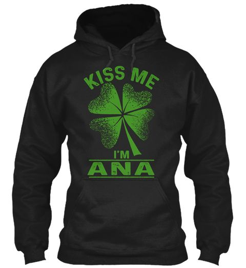 Kiss Me, I'm Ana ! Black Sweatshirt Front