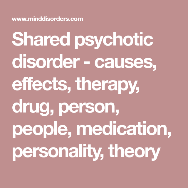 Shared Psychotic Disorder Causes Effects Therapy Drug Person