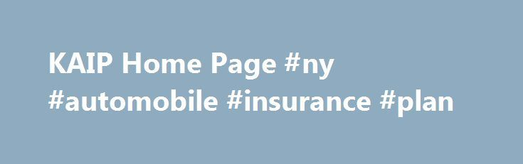 KAIP Home Page #ny #automobile #insurance #plan    denvernef2 - risk plan