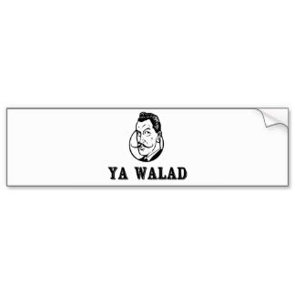 "Ya Walad: An Arabic expression which literally translates to ""You Boy,"" but the tone changes the meaning: i.e if a guy was naughty, you'd say ""Ya Walad;"" to comment on a handsome man, you can say ""Ya Walad"" (Middle Eastern Arab Merchandise - Bumper Stickers)"