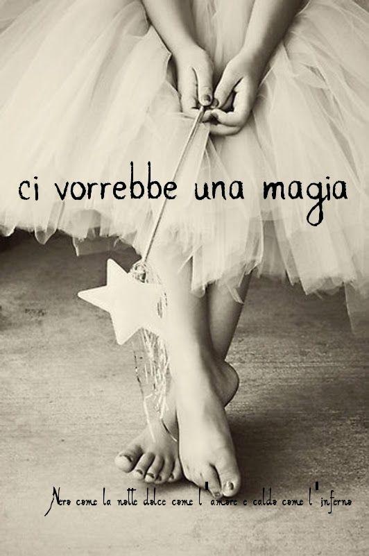 Nero come la notte dolce come l'amore caldo come l'inferno: Ci vorrebbe una magia. ___ L.B.©