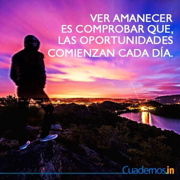 Ver Amanecer Es Comprobar Que Las Oportunidades Comienzan