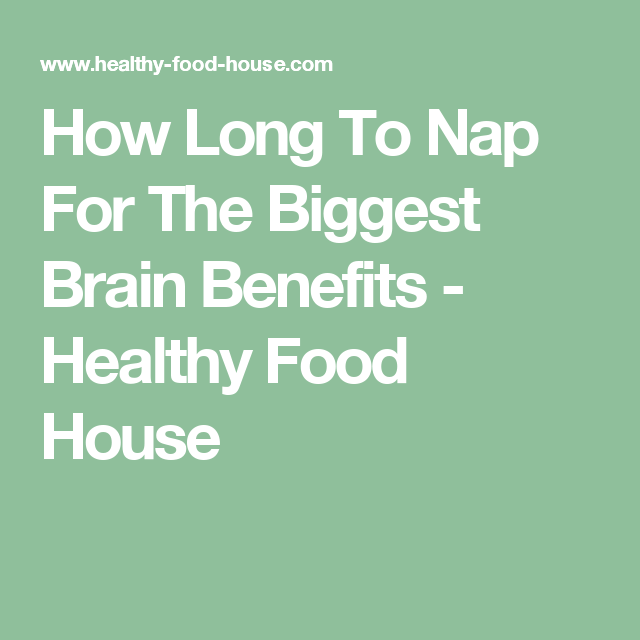 How Long To Nap For The Biggest Brain Benefits - Healthy Food House