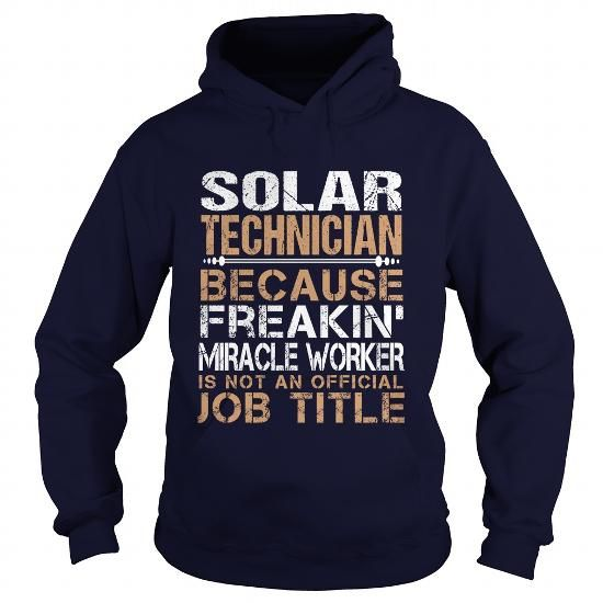 SOLAR TECHNICIAN Because FREAKING Miracle Worker Isn't An Official Job Title T Shirts, Hoodies. Get it now ==► https://www.sunfrog.com/LifeStyle/SOLAR-TECHNICIAN--Freaking-Navy-Blue-Hoodie.html?41382