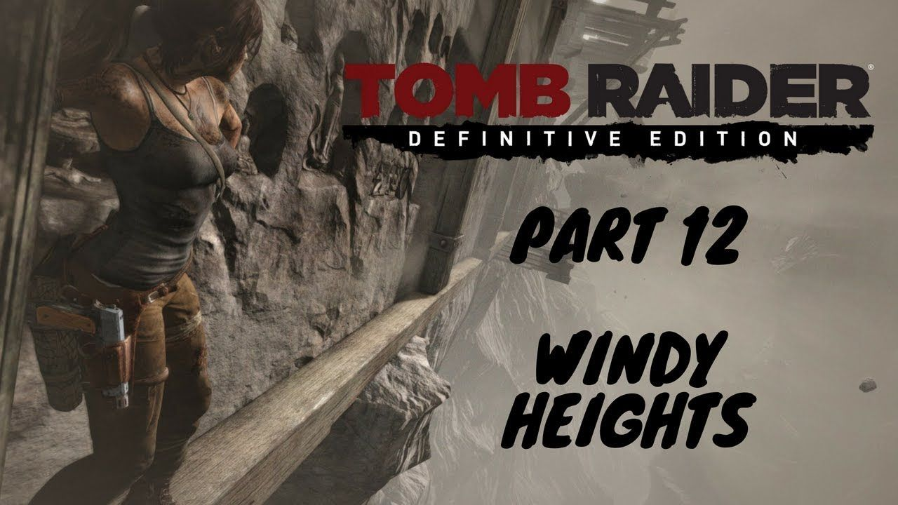 Tomb Raider Definitive Edition Gameplay Part 12 Windy Heights