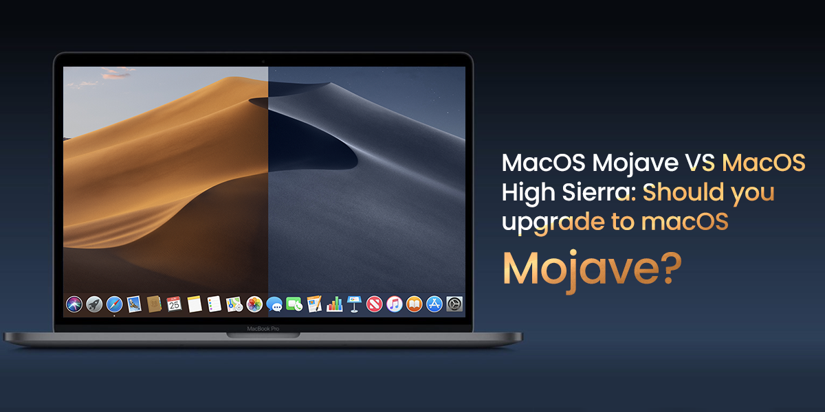 MacOS Mojave VS MacOS High Sierra: Should you upgrade to