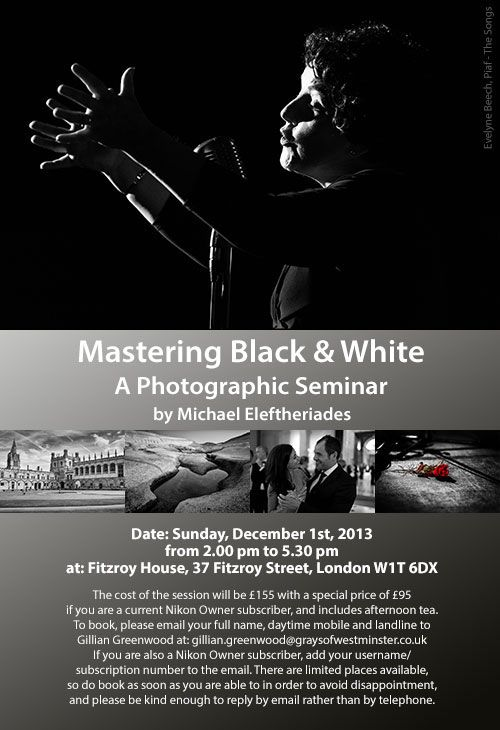 Mastering Black & White #London A Photographic Seminar by Michael Eleftheriades Sunday, December 1st Fitzroy House, 37 Fitzroy Street, London W1T 6DX