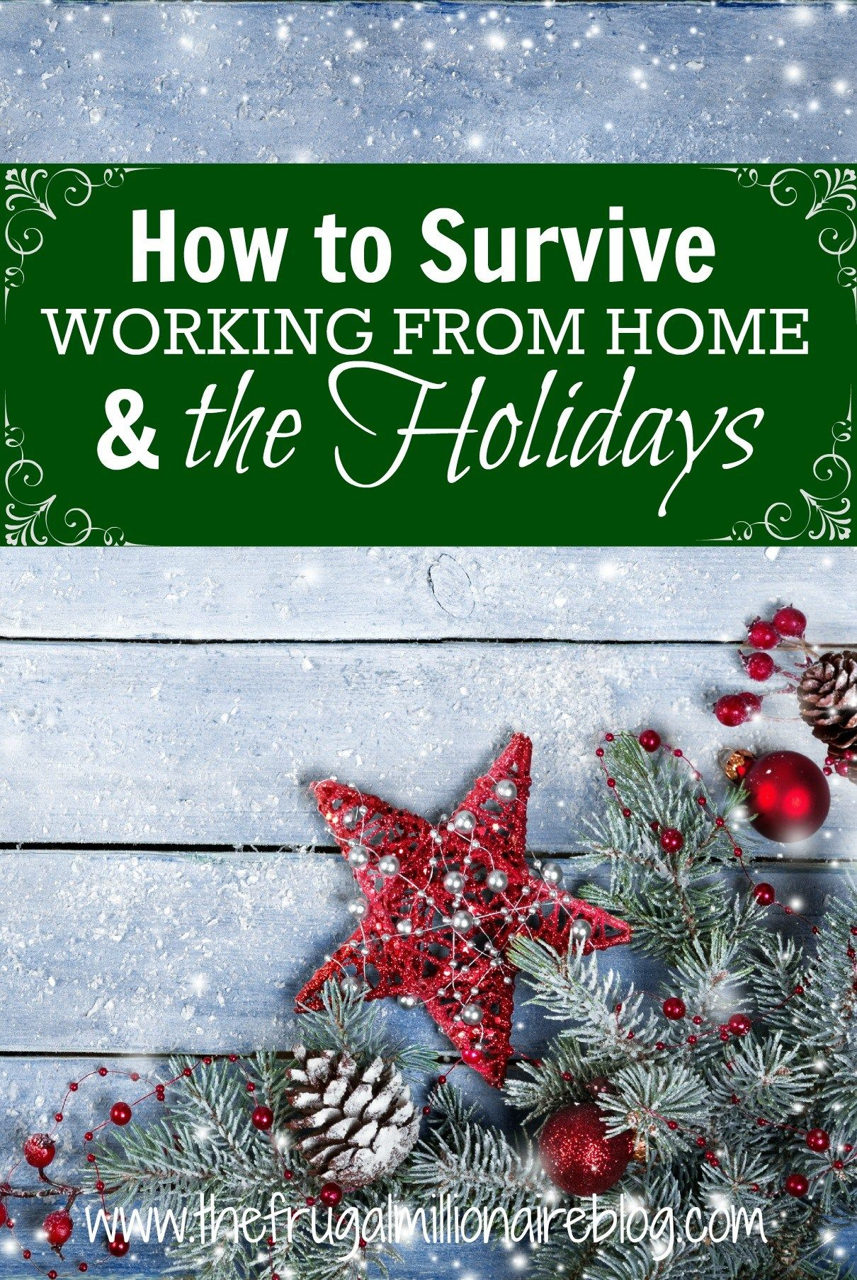 How to Survive Working from Home and the Holidays - the frugal millionaire