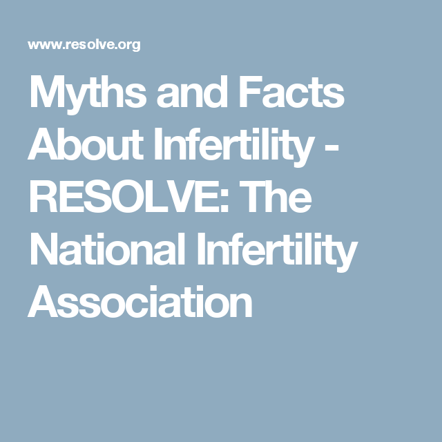 Myths and Facts About Infertility - RESOLVE: The National