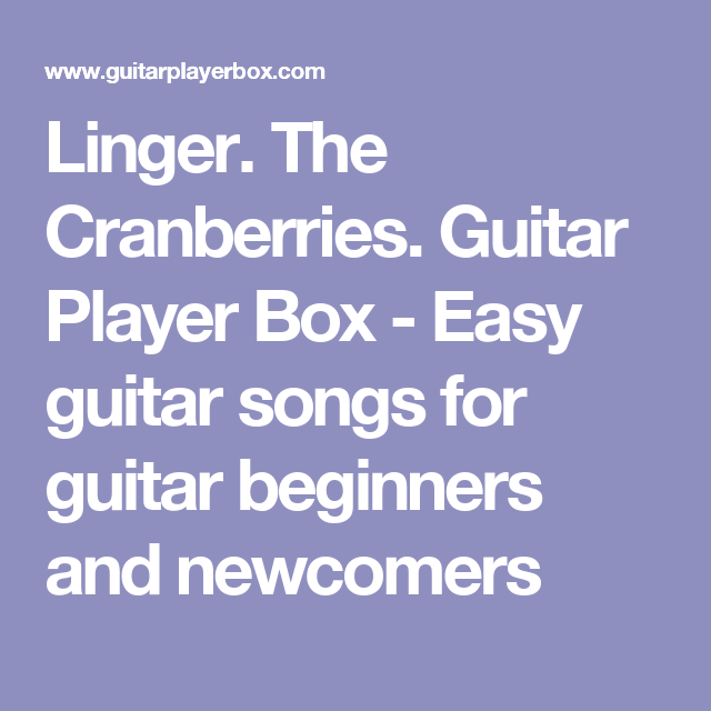 Linger. The Cranberries. Guitar Player Box - Easy guitar songs for ...