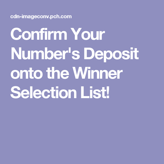 Confirm my Number's Deposit onto the Winner Selection List including
