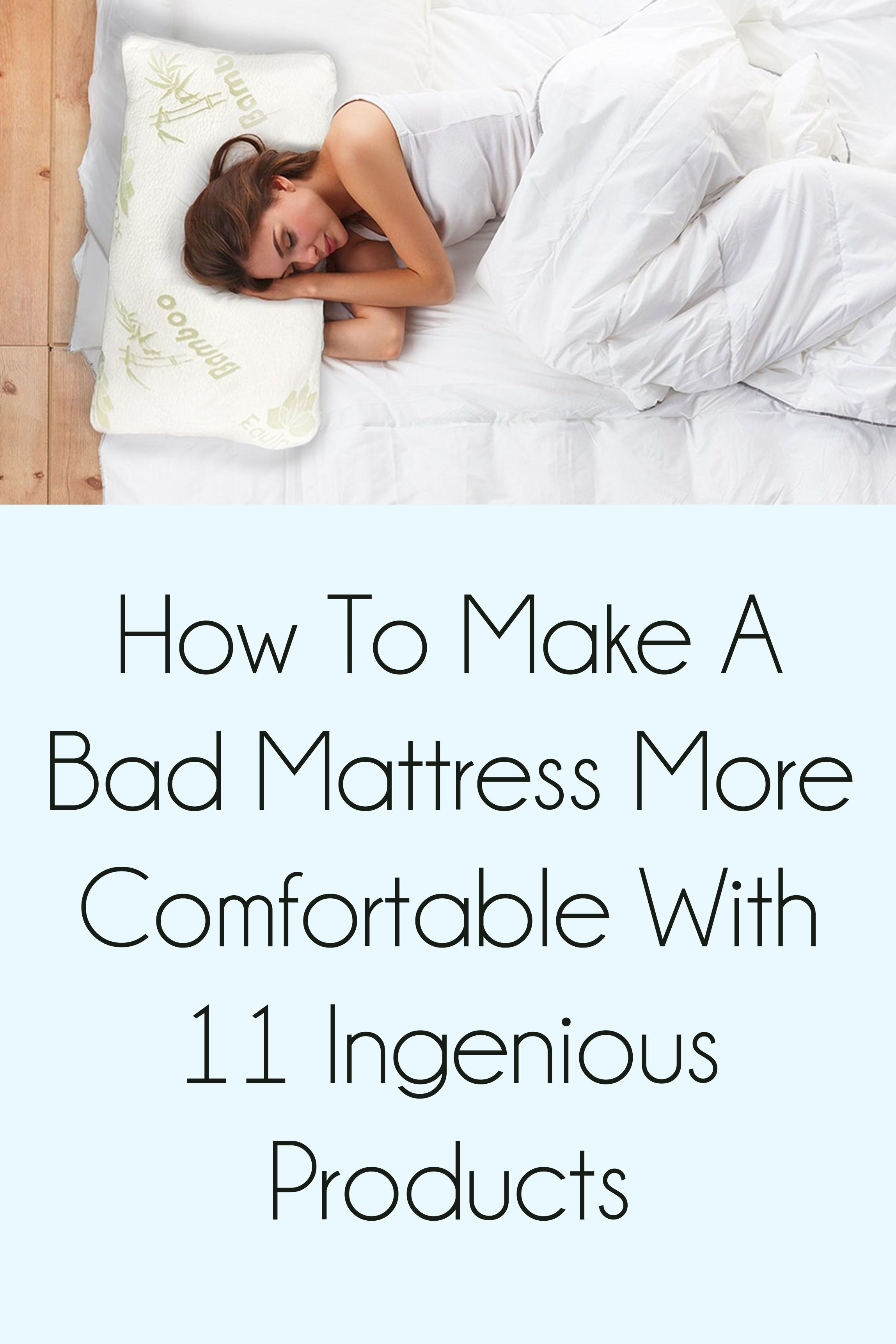 How To Make A Bad Mattress More Comfortable With 11 Ingenious