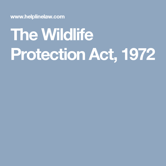 The Wildlife Protection Act 1972 Wildlife Protection Wildlife