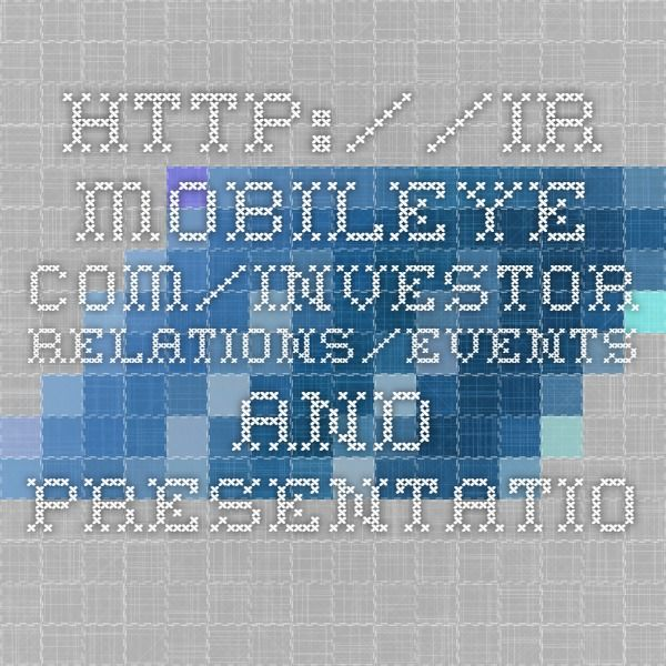 HttpIrMobileyeComInvestorRelationsEventsAndPresentations