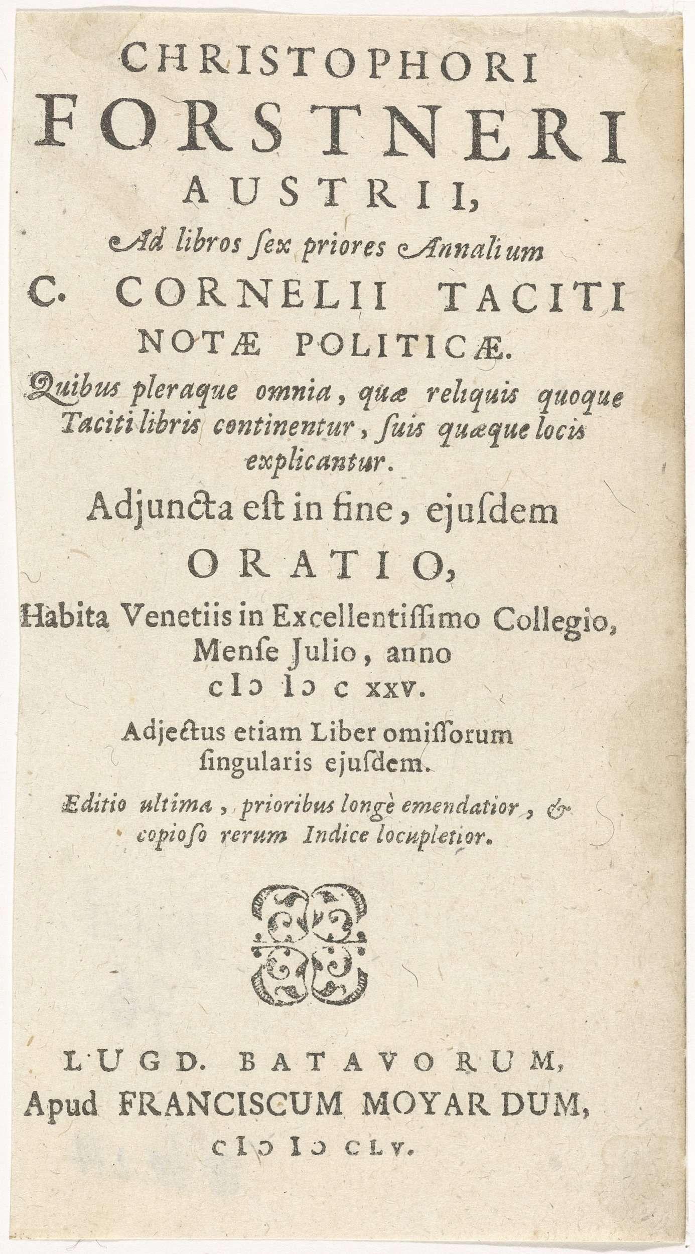 Anonymous   Titelpagina voor:  C. Forstner, C. Cornelii Taciti, notæ politicæ, 1655, Anonymous, Franciscus Moyaerd, 1655   Tekstblad met de titel en een impressum in boekdruk in het Latijn. In het midden een ornament.