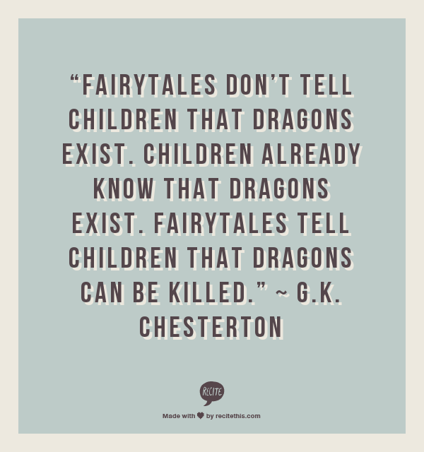 There Be Dragons Quote: ~ G.K. Chesterton I Love This! I Always Knew Dragons