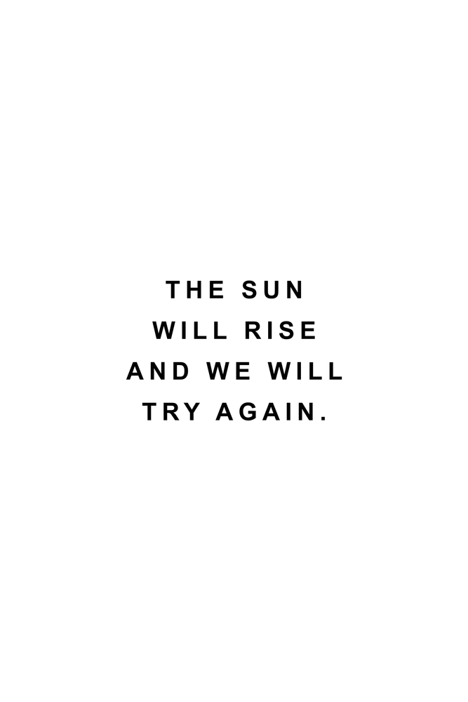 The Sun Will Rise And We Will Try Again Mini Art Print By Standard Prints Without Stand 3 X 4 White Background Quotes Quotes To Live By Rise Quotes