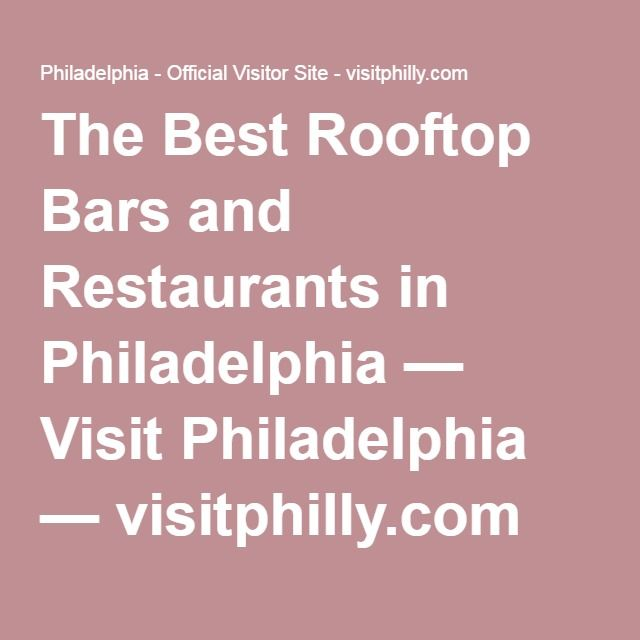 The Best Rooftop Bars and Restaurants in Philadelphia — Visit Philadelphia — visitphilly.com
