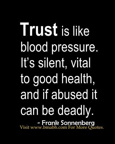 Merveilleux Trust Quotes Trust Is Like Blood Pressure. Itu0027s Silent, Vital To Good Health