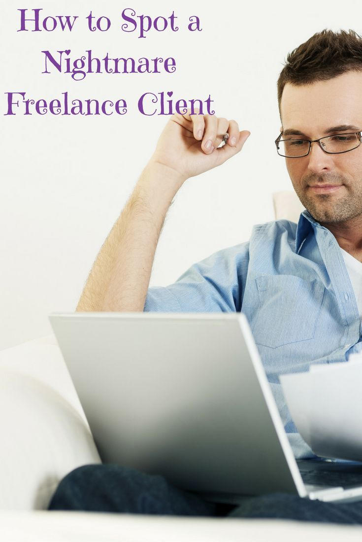 How to spot a nightmare freelance client how to start a