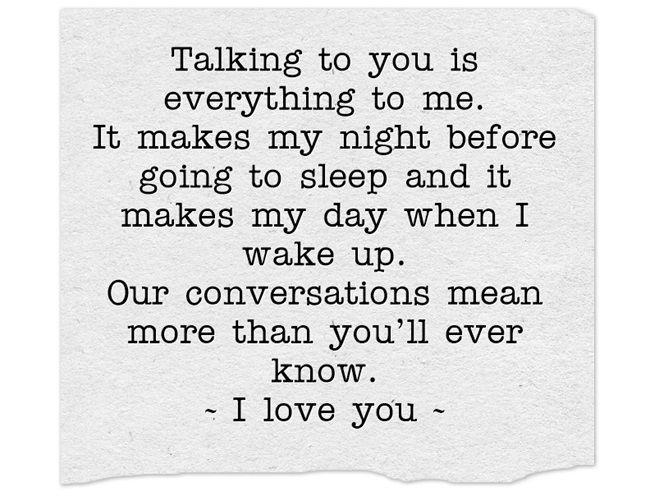 Talking To You Is Everything To Me It Makes My Night Before Going To Sleep And It Makes My Day Whe Fight For Love Quotes Talk To Me Quotes Conversation Quotes