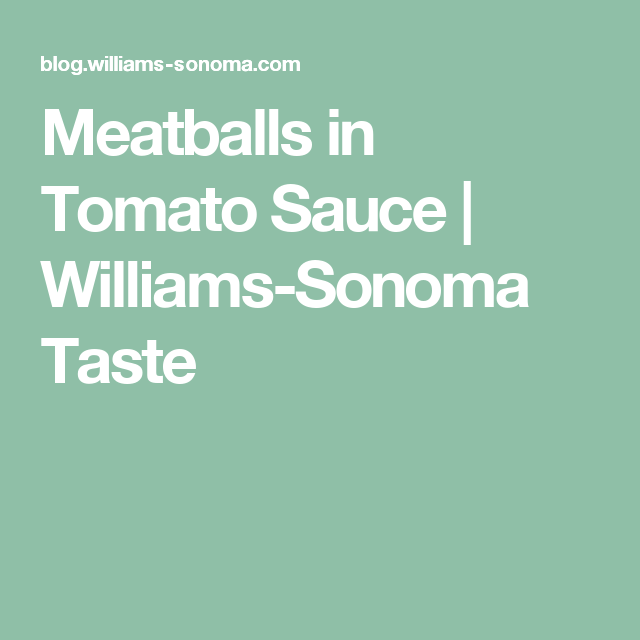 Meatballs in Tomato Sauce | Williams-Sonoma Taste