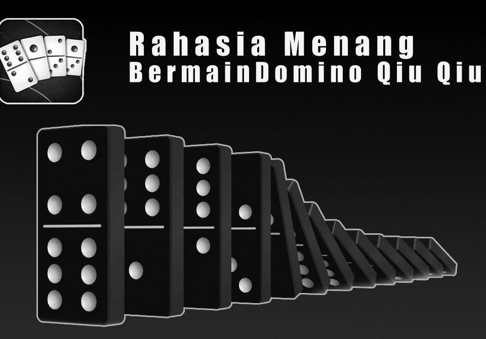 Trik Jitu Menang Bermain Domino Qiu Qiu Mainan Kartu Beri